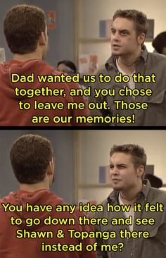 """When Eric pointed out how Cory kicked him out of his life. 
