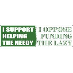 Bumper Sticker- I Support Helping the Needy