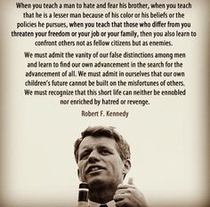 Robert Kennedy on racism Les Kennedy, Robert Kennedy, Lincoln Kennedy, Ethel Kennedy, Jackie Kennedy, Great Quotes, Me Quotes, Inspirational Quotes, Motivational