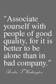 Associate with good and classy people. Be rid of trashy.