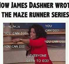 How James Dashner wrote the maze runner series...pretty sure that's how it went...
