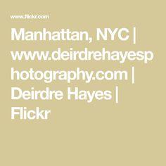 Manhattan, NYC | www.deirdrehayesphotography.com | Deirdre Hayes | Flickr