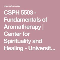 CSPH 5503 - Fundamentals of Aromatherapy | Center for Spirituality and Healing - University of Minnesota