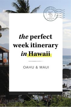 The Perfect Itinerary for 1-Week in Hawaii.