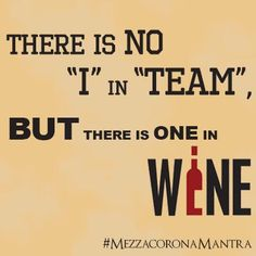 There may be no I in TEAM but there is one in WINE.