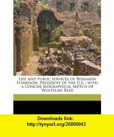 Life and public services of Benjamin Harrison, President of the U.S. with a concise biographical sketch of Whitelaw Reid (9781171791614) Lew Wallace, Murat Halstead , ISBN-10: 1171791615  , ISBN-13: 978-1171791614 ,  , tutorials , pdf , ebook , torrent , downloads , rapidshare , filesonic , hotfile , megaupload , fileserve