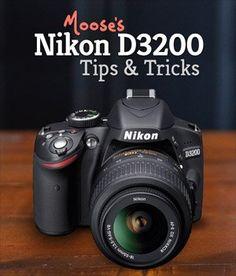 Moose's Nikon D3200 Tips, Tricks & Best Settings