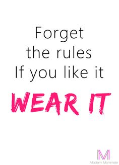 Forget the rules. If you like it, WEAR IT 8X10 Printable Fashion Quote {Instant Download} by ModernMommsie on Etsy