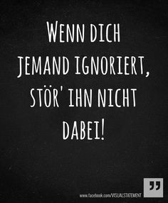 Wenn dich jemand ignoriert, stör' ihn nicht dabei! Word Porn, Proverbs, Cool Words, Love Quotes, Words Quotes, Sayings, Heart Broken, Motivational Quotes, Funny Quotes