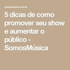 5 dicas de como promover seu show e aumentar o público - SomosMúsica