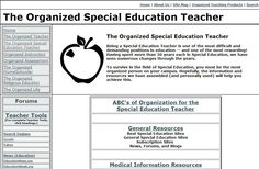 The Organized Special Education Teacher - A plethora of resources for teachers. In addition to an excellent section on accommodations and modifications, it also has links to American Special Education laws and the Department of Special Education.