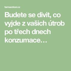 Budete se divit, co vyjde z vašich útrob po třech dnech konzumace… Good Advice, Self Improvement, Home Remedies, Healthy Life, Detox, Food And Drink, Health Fitness, Math Equations, Frugal Living