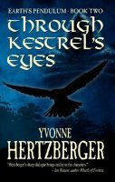 Through Kestrel's Eyes, by Yvonne Hertzberger -- Through Kestrel's Eyes, the sequel to Back From Chaos in the Earth's Pendulum trilogy begins seventeen years later. The peace that followed the end of the Red Plague is shattered when the lords of Gharn and Leith are toppled by traitors, throwing the land into chaos....Earth sends a kestrel that allows Liannis to see with her eyes and a white horse to carry her, both with the ability to mind-speak.