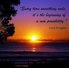 """Every time something ends, it's the beginning of a new possibility."" Gary Douglas, founder of Access Consciousness http://www.amarahtouch.com/access-consciousness-bars/"