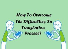 How To Overcome The Difficulties In Translation Process?