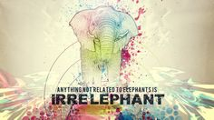 Anything not related to elephants is IRRELEPHANT