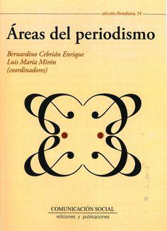 Áreas del periodismo / Bernardino Cebrián Enrique, Luis María Mirón (coordinadores)
