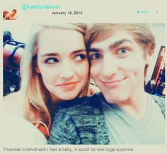 """If kendall schmidt and I had a baby, it would be one huge eyebrow"" -Katelyn Tarver. She's the only girl that I approve for my baby Kendall  (or me, of course)"