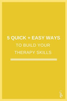 5 Quick + Easy Ways to Build Your Therapy Skills
