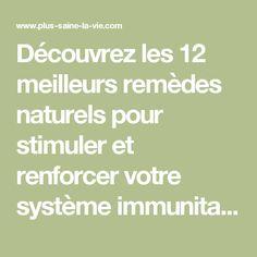 Découvrez les 12 meilleurs remèdes naturels pour stimuler et renforcer votre système immunitaire
