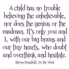 A child has no trouble believing...