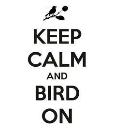 KEEP CALM AND BIRD ON