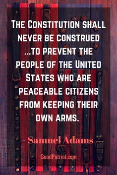 Inspiring quotes seem to ooze out of our founding fathers. This one, by Samuel Adams sums up what the 2nd Amendment is all about - not just for militias (or police) but for every responsible citizen of the United States of America. Stand strong in your support of the Second Amendment. Join our family! We love our 2A. Find out more at www.Goodpatriot.com  Molon Labe. Don't tread on me.