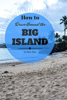 How to drive around the Big Island in Hawaii in one day.