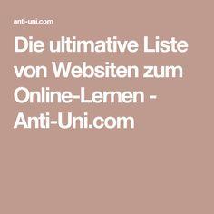 Die ultimative Liste von Websiten zum Online-Lernen - Anti-Uni.com Neuer Job, Motivation, Learning, Laptop, Education, Lifestyle, Digital, Business, Technology