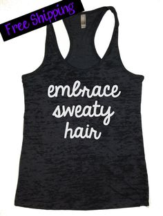 Embrace Sweaty Hair. Workout Tank. Crossfit Tank. Exercise Tank. Fitness Tank. Funny Tank. Running Tank. Burnout. Free Shipping. on Etsy, $26.00 #fitness