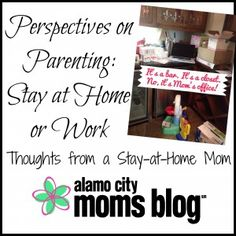 Perspectives on Parenting: Why being a stay-at-home mom is best for me | Alamo City Mom Blogs