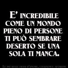 """""""It's incredible how a world full of people can seem deserted if one special person is missing from your life."""""""