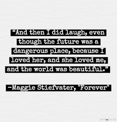 Forever by Maggie Stiefvater- how simple and true this is...and how simply and beautifully writen <3