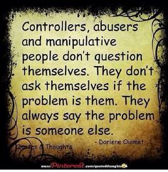 Controllers, abusers and manipulative people don't question themselves. They don't ask themselves if the problem is them. Narcissistic abuse hurts we can heal loves this Pin Thanks Abuse Great Quotes, Quotes To Live By, Inspirational Quotes, Motivational, Simply Quotes, Random Quotes, Awesome Quotes, Positive Quotes, Quotes Funny Sarcastic