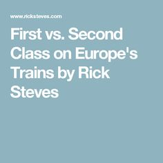 First vs. Second Class on Europe's Trains by Rick Steves
