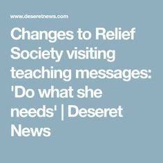 Changes to Relief Society visiting teaching messages: 'Do what she needs' | Deseret News
