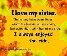 I love and adore both of my little sisters. They make my world a better place Sister Friend Quotes, Sister Poems, Sister Friends, Sister Cards, Love My Sister, Best Sister, My Love, Sister Sister, Lil Sis