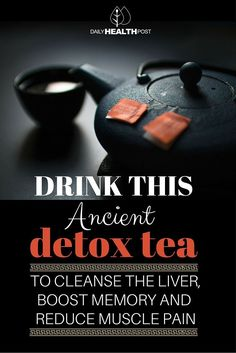 Drink This Ancient Detox Tea To Cleanse The Liver, Boost Memory and Reduce Muscle Pain via /dailyhealthpost/ | http://dailyhealthpost.com/ancient-detox-tea-recipe/