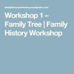 Workshop 1 – Family Tree   Family History Workshop