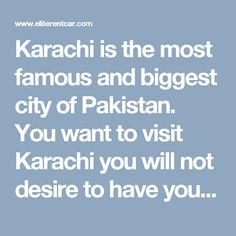 Karachi is the most famous and biggest city of Pakistan. You want to visit Karachi you will not desire to have your trip with cabs and transport .You would love to have your private vehicle with will maintained and professional shufflers. You can feel more comfortable drive with your Family, Friends. New Experience, Pakistan, Vehicle, Feelings, City, Friends, Amigos, Cities, Boyfriends