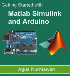Download Getting Started with Matlab Simulink and Arduino ebook free by Agus Kurniawan in pdf/epub/mobi