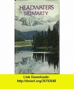 Headwaters (9780771058141) Sid Marty , ISBN-10: 0771058144  , ISBN-13: 978-0771058141 ,  , tutorials , pdf , ebook , torrent , downloads , rapidshare , filesonic , hotfile , megaupload , fileserve