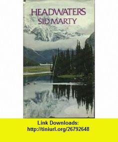 Headwaters (9780771058141) Sid Marty , ISBN-10: 0771058144  , ISBN-13: 978-0771058141 ,  , tutorials , pdf , ebook , torrent , downloads , rapidshare , filesonic , hotfile , megaupload , fileserve