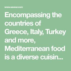 Encompassing the countries of Greece, Italy, Turkey and more, Mediterranean food is a diverse cuisine worth getting to know.