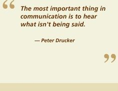 """""""The most important thing in communication is to hear what isn't being said."""" ~ Peter Drucker  #quote #quotes #quotation #inspiration #inspirational #inspire #try #win #ftw #advice #business #company #famous #positive #smile #perseverance"""
