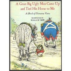 A Great Big Ugly Man Came Up and Tied His Horse to Me: a book of nonsense verse, by Wallace Tripp