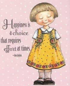Happiness is a choice that requires effort at times.  Artwork by Mary Engelbreit
