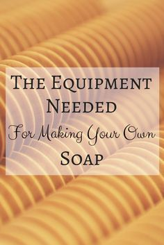One Ash Farm and Dairy Homestead: The Equipment Needed For Making Your Own Soap