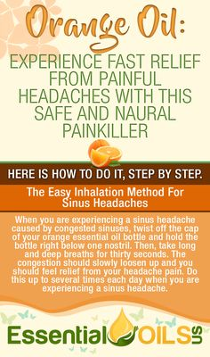 Experience fast relief from painful headaches with this safe and natural painkiller properties found in orange essential oil. Make use of the easy inhalation method for sinus headaches.