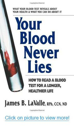 Your Blood Never Lies: How to Read a Blood Test for a Longer, Healthier Life #Blood #Never #Lies: #Read #Test #Longer #Healthier #Life
